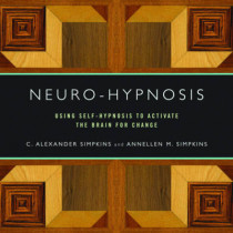Neuro-Hypnosis: Using Self-Hypnosis to Activate the Brain for Change by C. Alexander Simpkins, 9780393706253