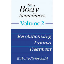 The Body Remembers Volume 2: Revolutionizing Trauma Treatment by Babette Rothschild, 9780393707298