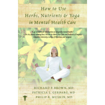 How to Use Herbs, Nutrients, & Yoga in Mental Health by Richard P. Brown, 9780393707441