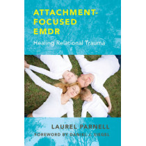 Attachment-Focused EMDR: Healing Relational Trauma by Laurel Parnell, 9780393707458