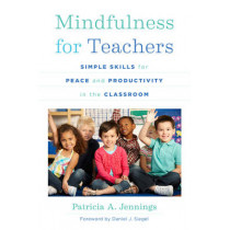 Mindfulness for Teachers: Simple Skills for Peace and Productivity in the Classroom by Patricia A. Jennings, 9780393708073