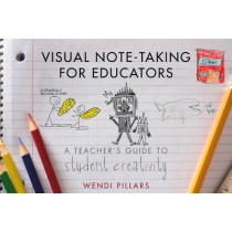 Visual Note-Taking for Educators: A Teacher's Guide to Student Creativity by Wendi Pillars, 9780393708455