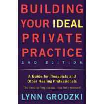 Building Your Ideal Private Practice: A Guide for Therapists and Other Healing Professionals by Lynn Grodzki, 9780393709483