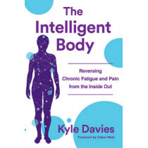 The Intelligent Body: Reversing Chronic Fatigue and Pain From the Inside Out by Kyle L. Davies, 9780393712056