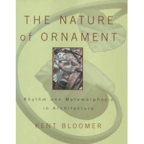 The Nature of Ornament: Rhythm and Metamorphosis in Architecture by Kent Bloomer, 9780393730364