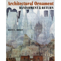 Architectural Ornament: Banishment & Return by Brent C. Brolin, 9780393730463