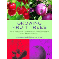 Growing Fruit Trees: Novel Concepts and Practices for Successful Care and Management by Jean-Marie Lespinasse, 9780393732566