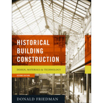 Historical Building Construction: Design, Materials, and Technology by Donald Friedman, 9780393732689