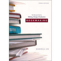 Bookmaking: Editing, Design, Production by Marshall Lee, 9780393732962