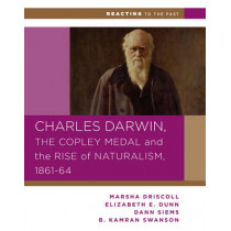Charles Darwin, the Copley Medal, and the Rise of Naturalism, 1861-1864 by Marsha Driscoll, 9780393937268