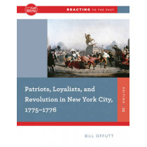 Patriots, Loyalists, and Revolution in New York City, 1775-1776 by Bill Offutt, 9780393938890