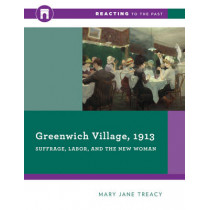 Greenwich Village, 1913: Suffrage, Labor, and the New Woman by Mary Jane Treacy, 9780393938906