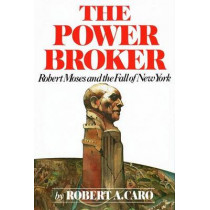 The Power Broker: Robert Moses and the Fall of New York by Robert A. Caro, 9780394480763