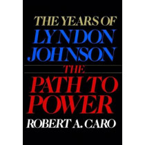 The Years of Lyndon Johnson: The Path to Power by Robert A. Caro, 9780394499734