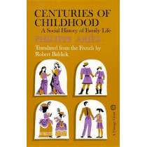 Centuries of Childhood: A Social History of Family Life: A Social History of Family Life by PHILIPPE Y ARIES, 9780394702865