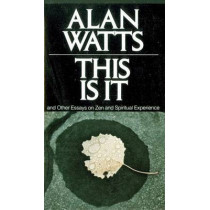 This is it: And Other Essays on Zen and Spiritual Experience by Alan Watts, 9780394719047