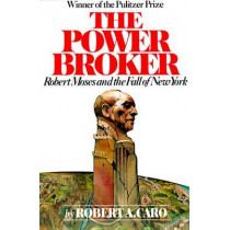 The Power Broker: Robert Moses and the Fall of New York by Robert A. Caro, 9780394720241