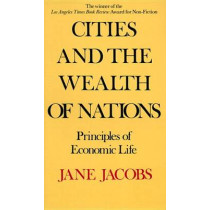 Cities and the Wealth of Nations: Principles of Economic Life by Jane Jacobs, 9780394729114