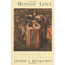 The Bonds of Love: Psychoanalysis, Feminism and the Problems of Domination by Jessica Benjamin, 9780394757308