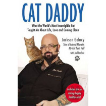 Cat Daddy: What the World's Most Incorrigible Cat Taught Me About Life, Love, and Coming Clean by Jackson Galaxy, 9780399163807