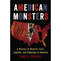 American Monsters: A History of Monster Lore, Legends, and Sightings in America by Linda S. Godfrey, 9780399165542