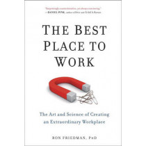 The Best Place To Work: The Art and Science of Creating an Extraordinary Workplace by Ron Friedman, 9780399165603