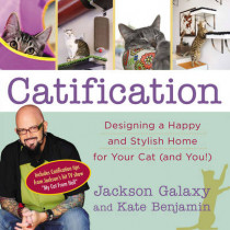 Catification: Designing a Happy and Stylish Home for Your Cat (and You!) by Jackson Galaxy, 9780399166013