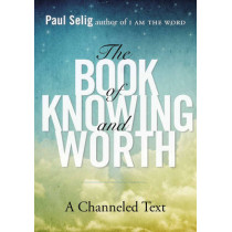 Book of Knowing and Worth: A Channeled Text by Paul Selig, 9780399166105
