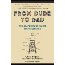 From Dude to Dad: The Diaper Dude Guide to Pregnancy by Chris Pegula, 9780399166266