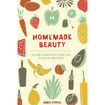 Homemade Beauty: 150 Simple Beauty Recipes Made from All-Natural Ingredients by Annie Strole, 9780399171024