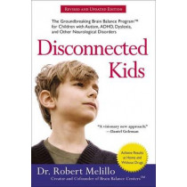 Disconnected Kids: The Groundbreaking Brain Balance Program for Children with Autism, ADHD, Dyslexia, and Other Neurological Disorders by Dr Robert Melillo, 9780399172441