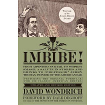 """Imbibe! Updated and Revised Edition: From Absinthe Cocktail to Whiskey Smash, a Salute in Stories and Drinks to """"professor"""" Jerry Thomas, Pioneer of the American Bar by David Wondrich, 9780399172618"""