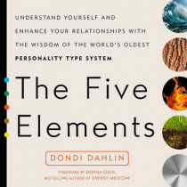 The Five Elements: Understand Yourself and Enhance Your Relationships with the Wisdom of the World's Oldest Personality Type System by Dondi Dahlin, 9780399176296