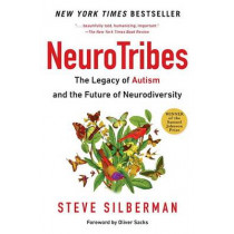 Neurotribes: The Legacy of Autism and the Future of Neurodiversity by Steve Silberman, 9780399185618