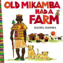 Old Mikamba Had A Farm by Rachel Isadora, 9780399257407