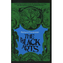 Black Arts: An Absorbing Account of Witchcraft, Demonology, Astrology and Other Mystical Practices Throughout the Ages by Richard Cavendish, 9780399500350