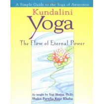 Kundalini Yoga: The Flow of Eternal Power - a Simple Guide to the Yoga of Awareness as Taught by Yogi Bhajan by Shakti Pawha Kaur Khalsa, 9780399524202