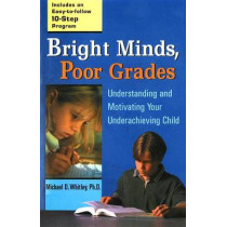 Bright Minds, Poor Grades: Understanding and Movtivating Your Underachieving Child by Michael D Whitley, 9780399527050