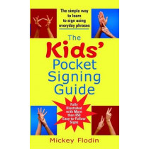 The Kids' Pocket Signing Guide: The Simple Way to Learn to Sign Using Everyday Phrases by Mickey Flodin, 9780399532078
