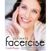 Ultimate Facercise: The Complete and Balanced Muscle-Toning Program for Renewed Vitality and a More Youthful Appearance by Carole Maggio, 9780399536670