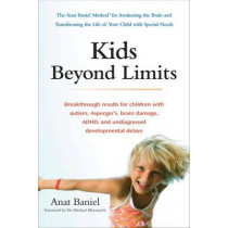 Kids Beyond Limits: The Anat Baniel Method for Awakening the Brain and Transforming the Life of Your Child with Special Needs by Anat Baniel, 9780399537363