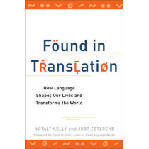 Found In Translation: How Language Shapes Our Lives and Transforms the World by Nataly Kelly, 9780399537974