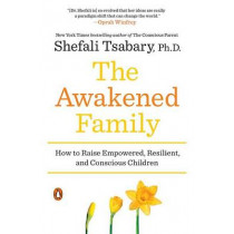 The Awakened Family: How to Raise Empowered, Resilient, and Conscious Children by Shefali Tsabary, 9780399563973