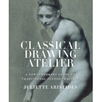 Classical Drawing Atelier by Juliette Aristides, 9780399578304