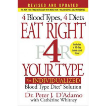 Eat Right 4 Your Type: The Individualized Blood Type Diet Solution by Dr Peter J D'Adamo, 9780399584169
