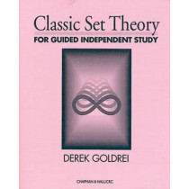 Classic Set Theory: For Guided Independent Study by D. C. Goldrei, 9780412606106