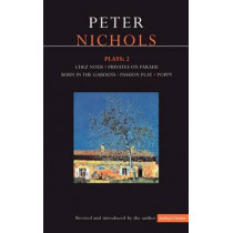 "Nichols Plays: v. 2: ""Chez Nous"", "" Privates on Parade"", "" Born in the Gardens"", "" Passion Play"", "" Poppy"" by Peter Nichols, 9780413650702"