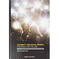 Celebrity and Royal Privacy, the Media and the Law by Robin Callender Smith, 9780414050877