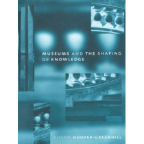 Museums and the Shaping of Knowledge by Eileen Hooper Greenhill, 9780415070317