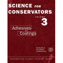 The Science For Conservators Series: Volume 3: Adhesives and Coatings by Conservation Unit Museums and Galleries Commission, 9780415071635